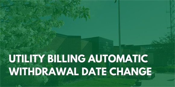 Utility billing automatic withdrawal date change