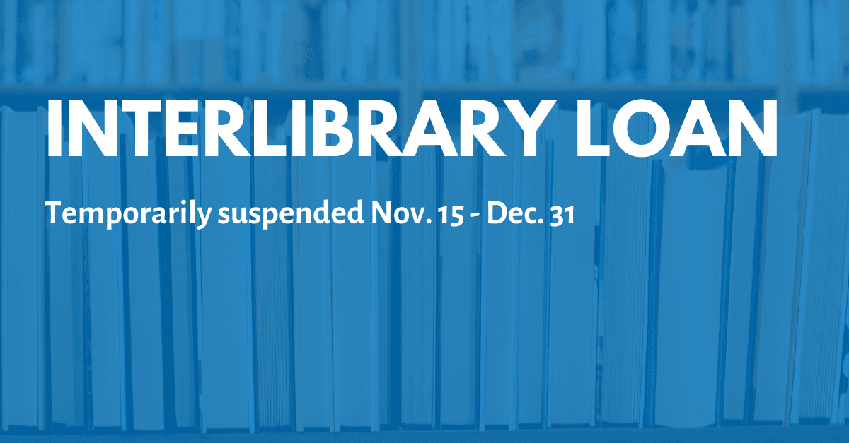 Text reads: Interlibrary loan temporarily suspended November 15 to December 31