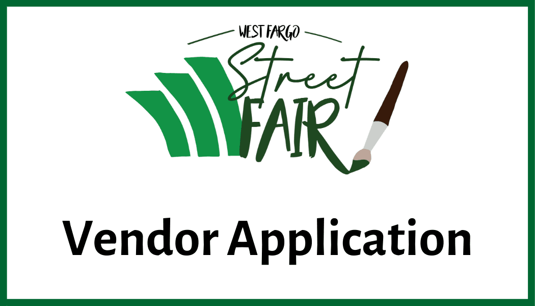 Click here to view the West Fargo Street Fair Vendor Application Opens in new window